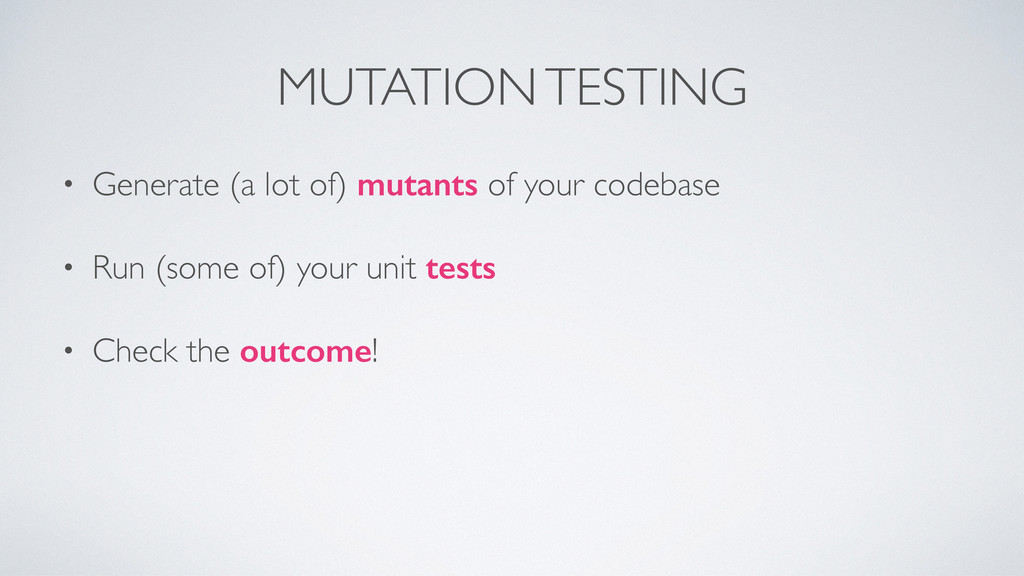 MUTATION TESTING • Generate (a lot of) mutants ...