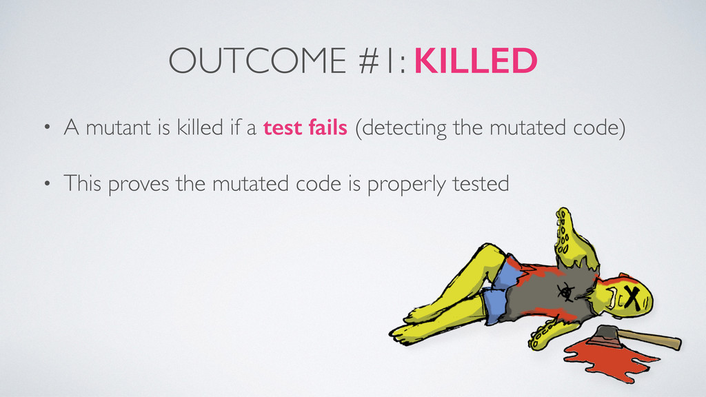 OUTCOME #1: KILLED • A mutant is killed if a te...