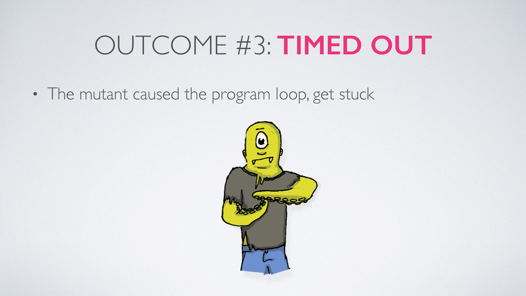 OUTCOME #3: TIMED OUT • The mutant caused the p...