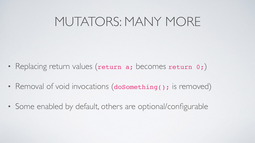MUTATORS: MANY MORE • Replacing return values (...