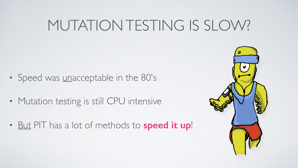MUTATION TESTING IS SLOW? • Speed was unaccepta...