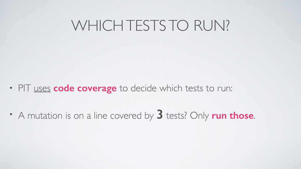 WHICH TESTS TO RUN? • PIT uses code coverage to...
