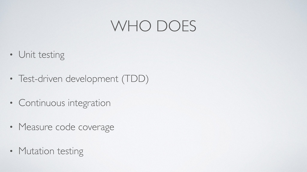 WHO DOES • Unit testing • Test-driven developme...
