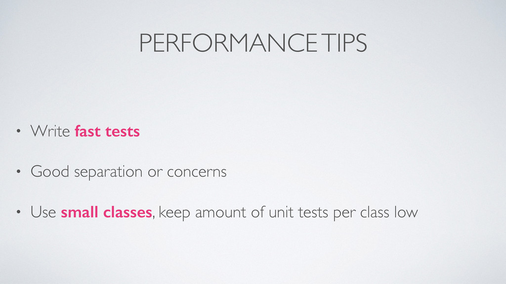 PERFORMANCE TIPS • Write fast tests • Good sepa...