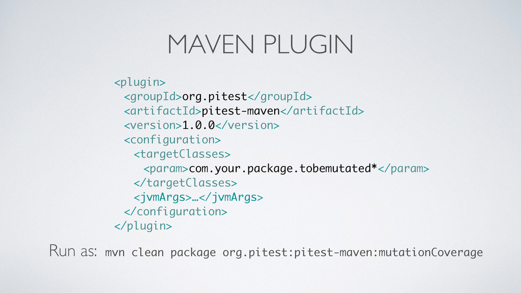 MAVEN PLUGIN Run as: mvn clean package org.pite...