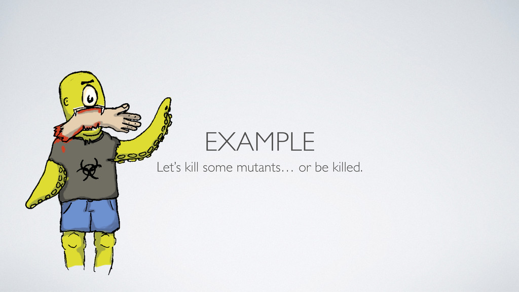 EXAMPLE Let's kill some mutants… or be killed.