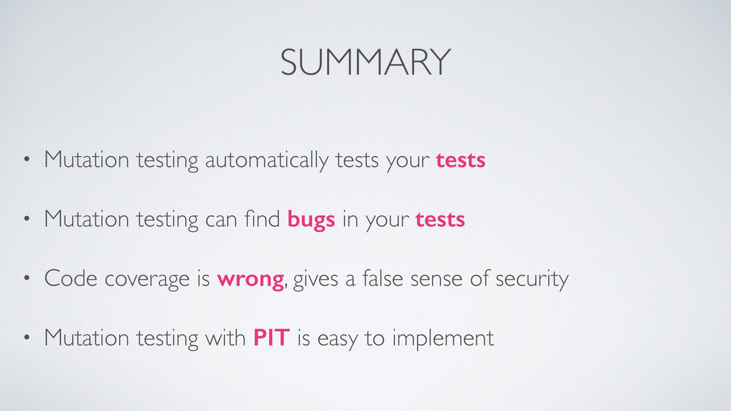 SUMMARY • Mutation testing automatically tests ...