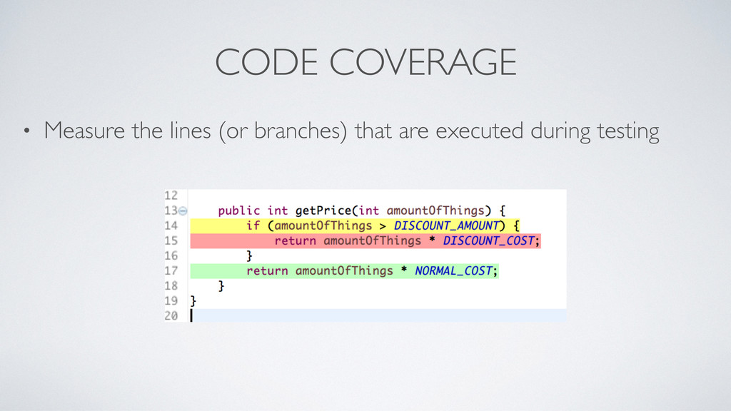 CODE COVERAGE • Measure the lines (or branches)...