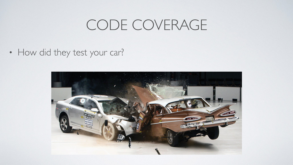 CODE COVERAGE • How did they test your car?