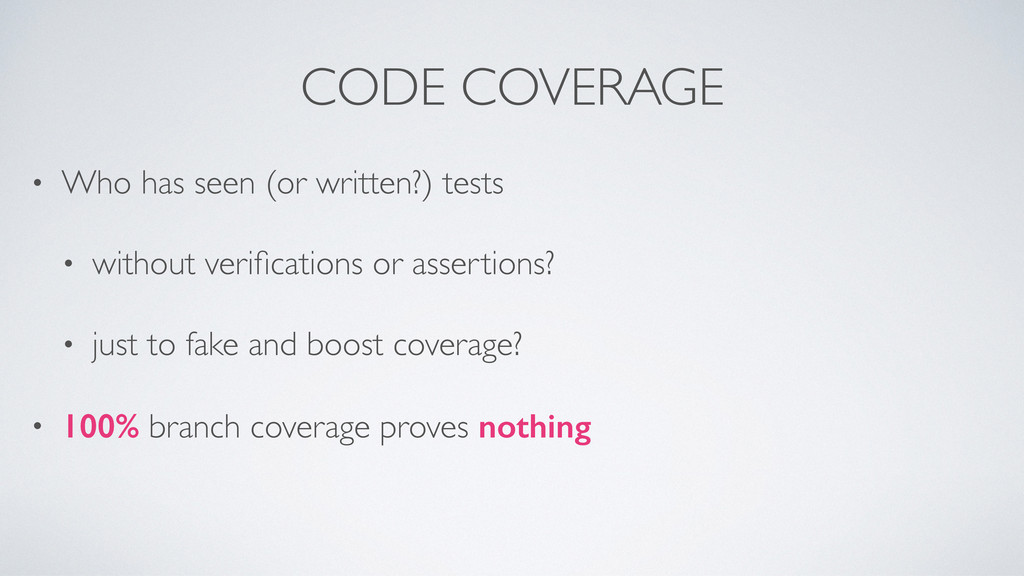 CODE COVERAGE • Who has seen (or written?) test...