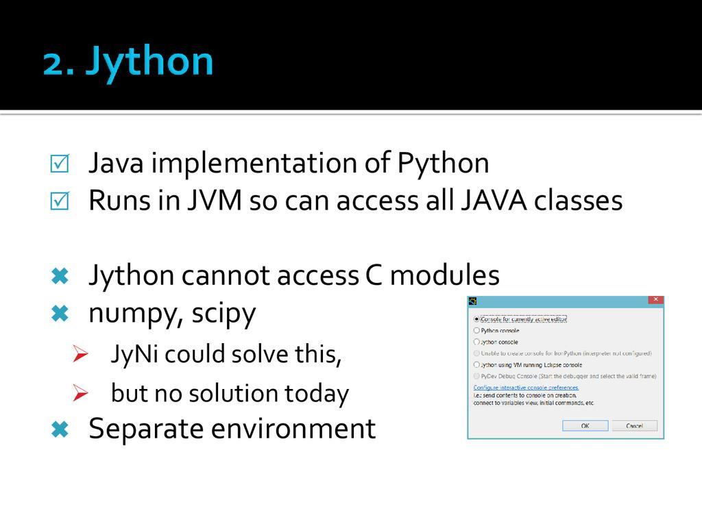  Java implementation of Python  Runs in JVM s...