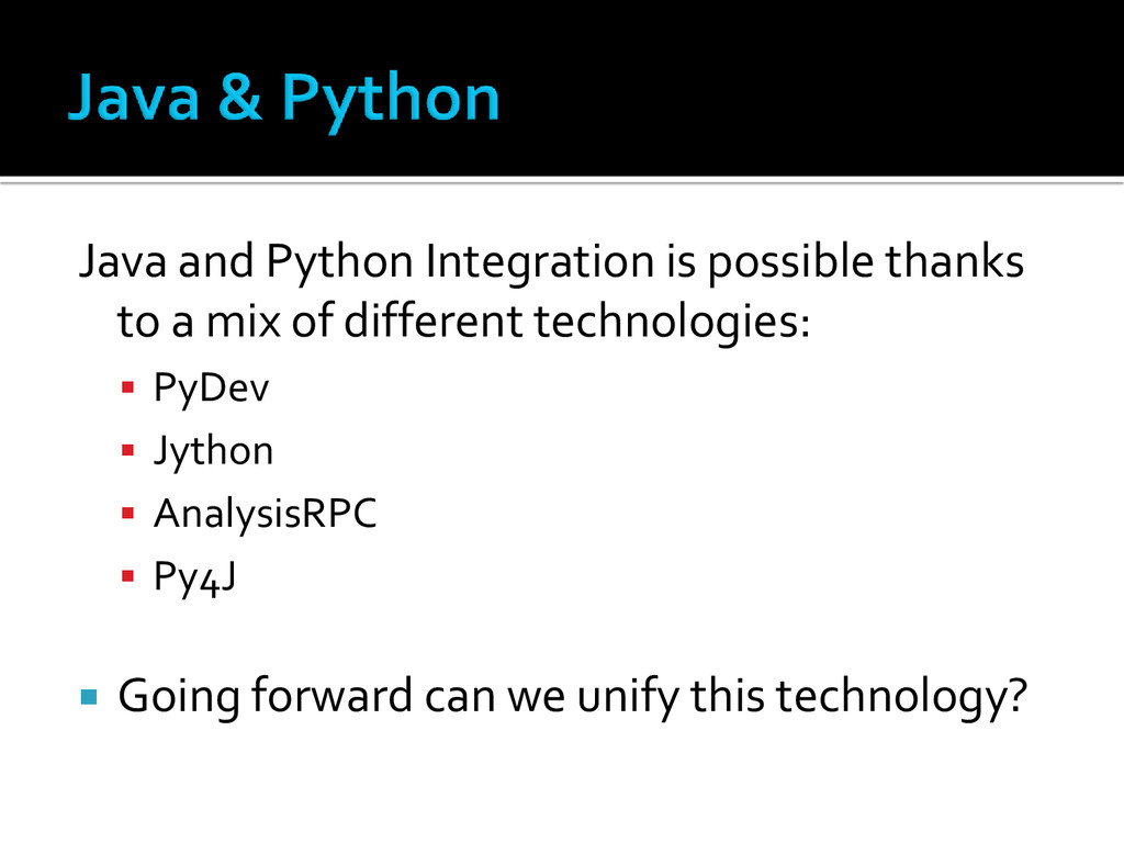 Java and Python Integration is possible thanks ...