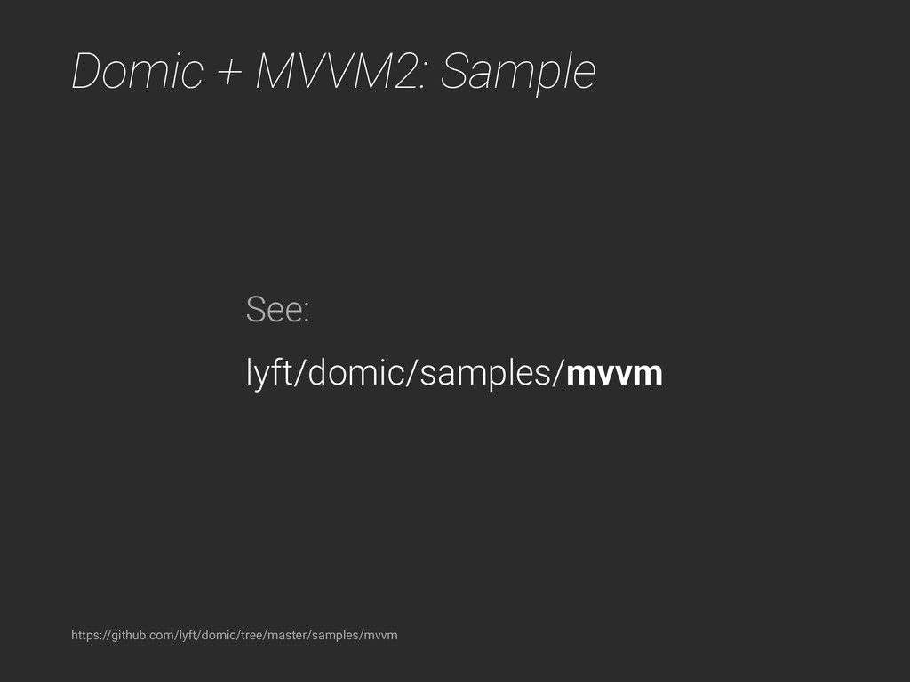 Domic + MVVM2: Sample See: lyft/domic/samples/m...