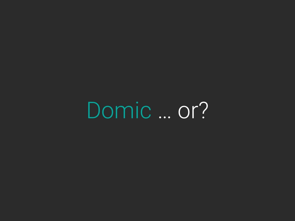Domic … or?