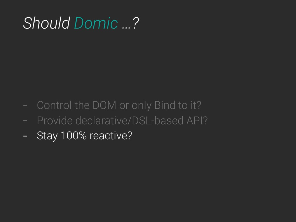 Should Domic …? - Control the DOM or only Bind ...