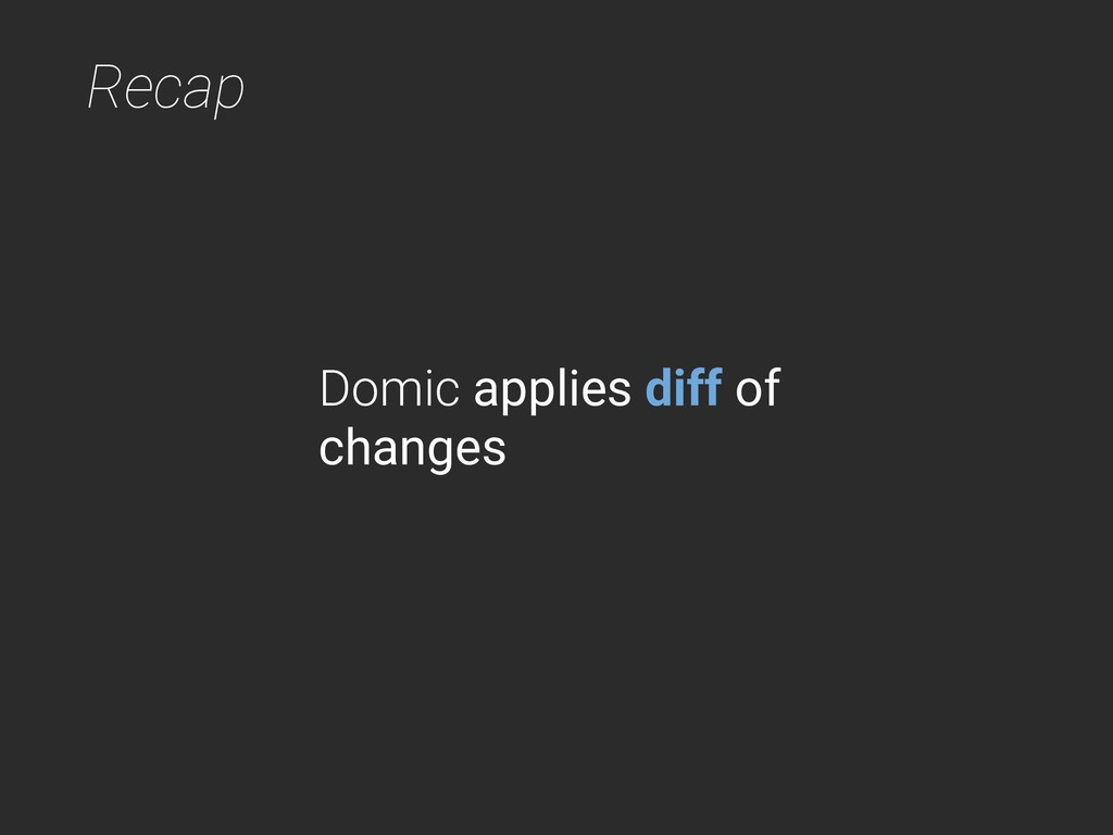 Recap Domic applies diff of changes