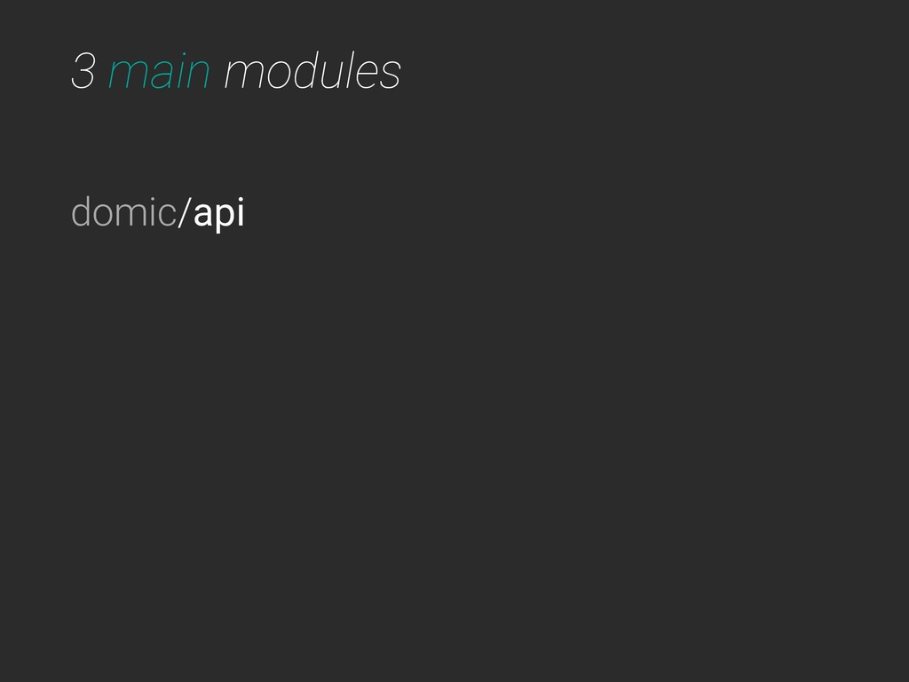 3 main modules domic/api