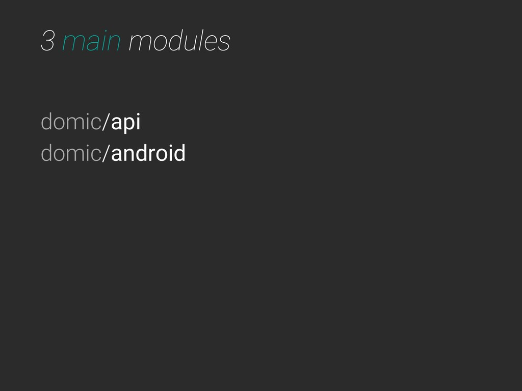 3 main modules domic/api domic/android