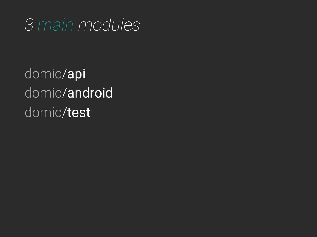 3 main modules domic/api domic/android domic/te...