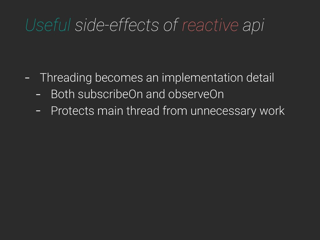 Useful side-effects of reactive api - Threading...