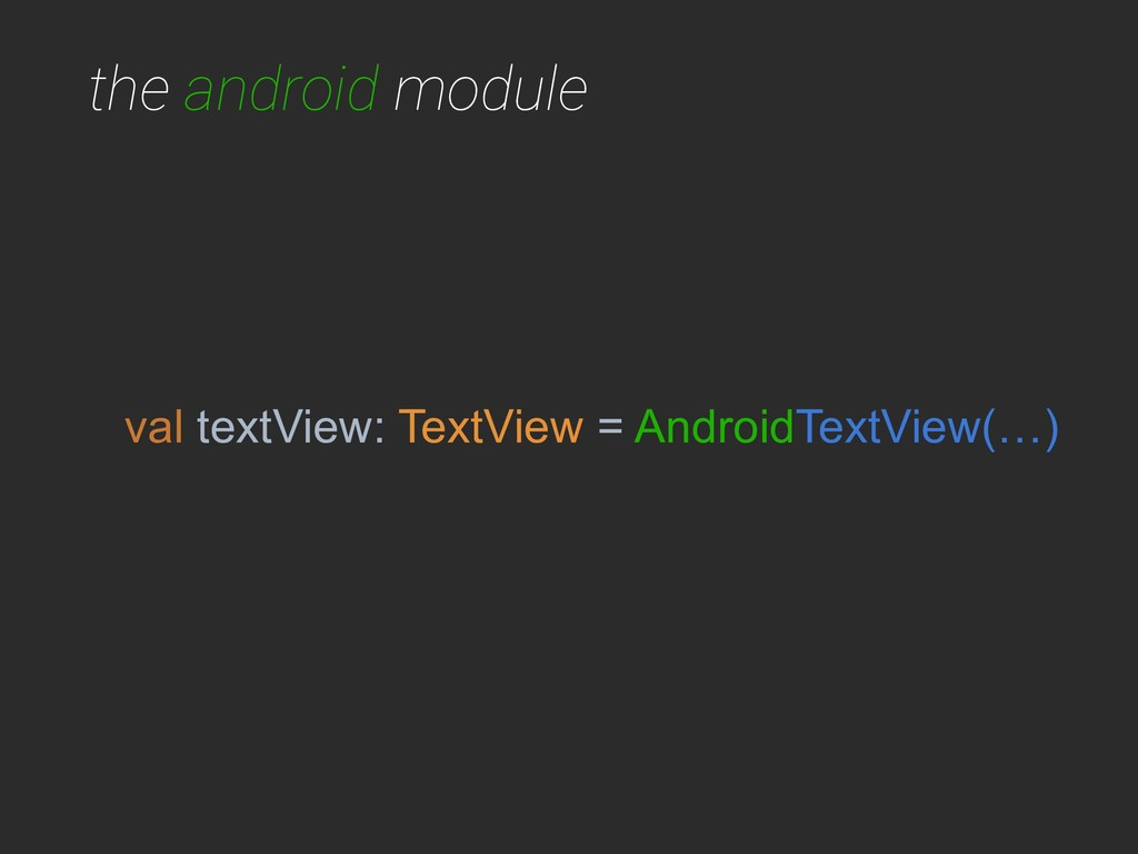 the android module val textView: TextView = And...