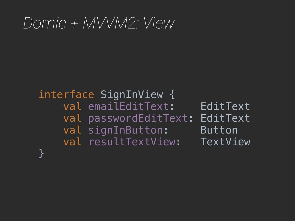 Domic + MVVM2: View interface SignInView { val ...