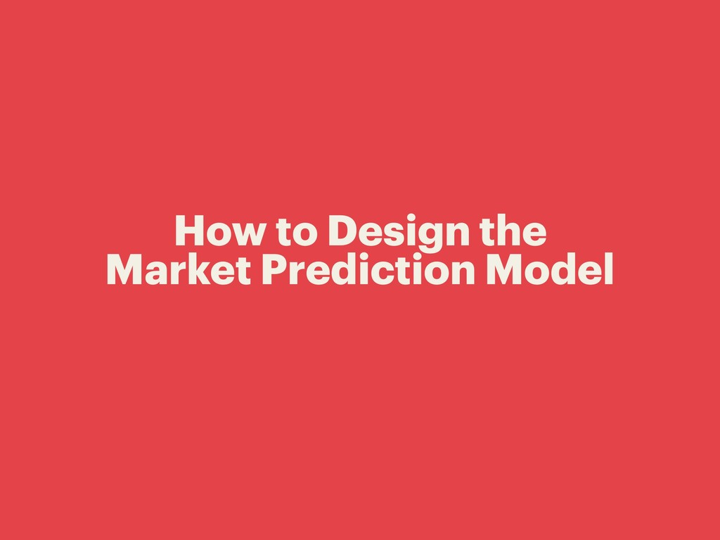 How to Design the Market Prediction Model