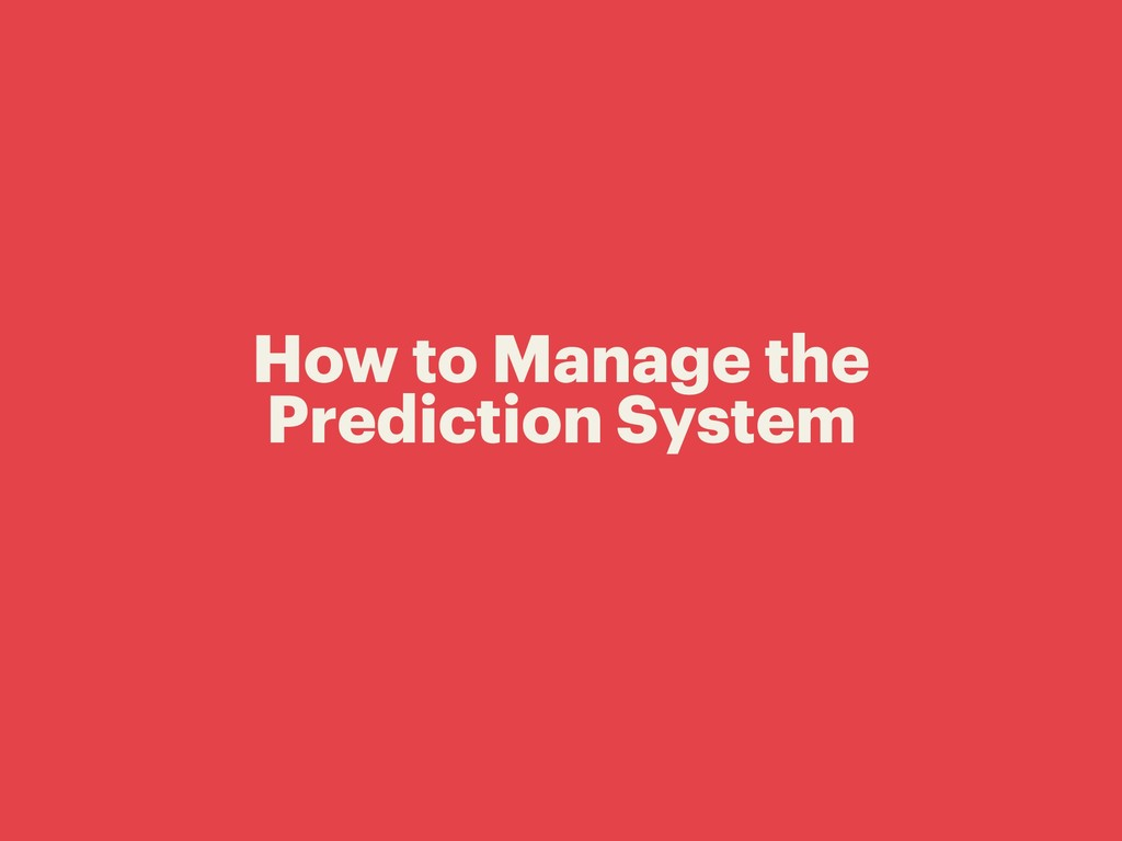 How to Manage the Prediction System