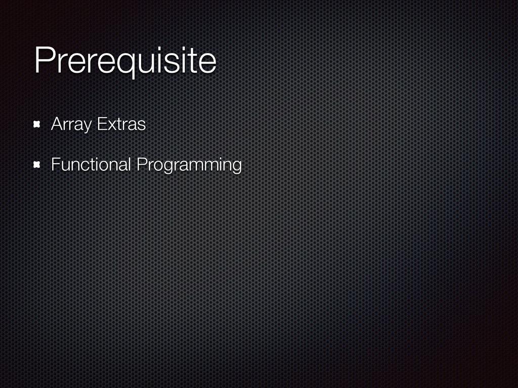 Prerequisite Array Extras Functional Programming
