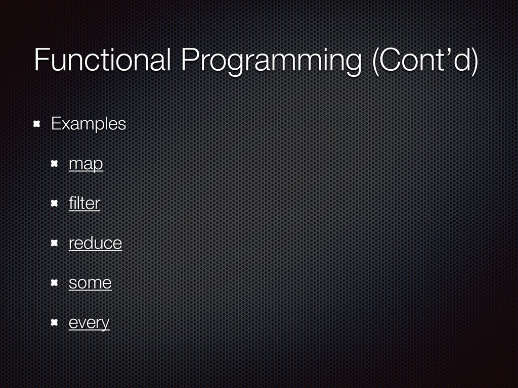 Functional Programming (Cont'd) Examples map fil...