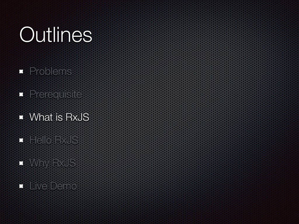 Outlines Problems Prerequisite What is RxJS Hel...