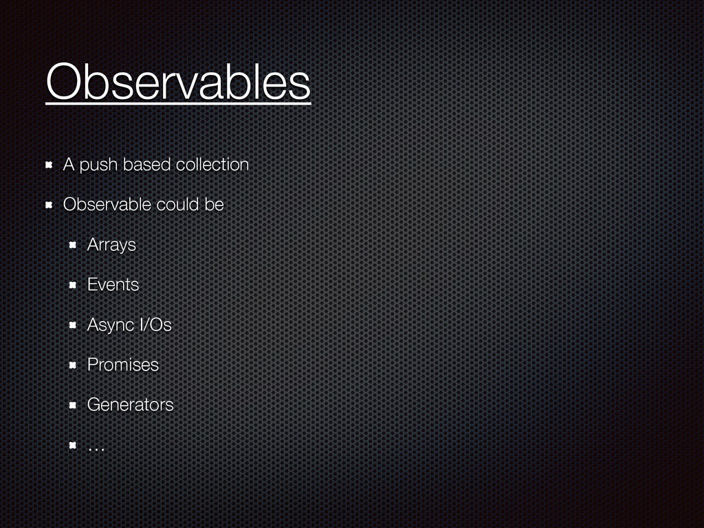 Observables A push based collection Observable ...
