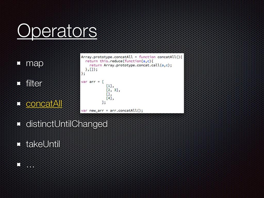 Operators map filter concatAll distinctUntilChan...