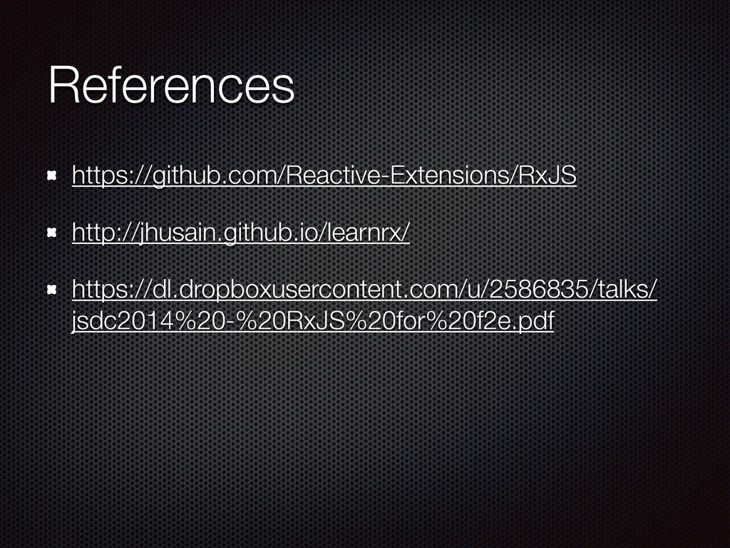 References https://github.com/Reactive-Extensio...