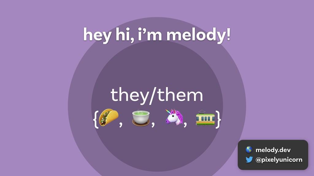 hey hi, i'm melody! they/them {  ,  ,  ,  }
