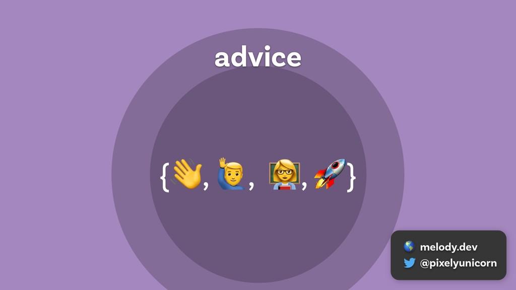 advice {  ,  ,  ,  }