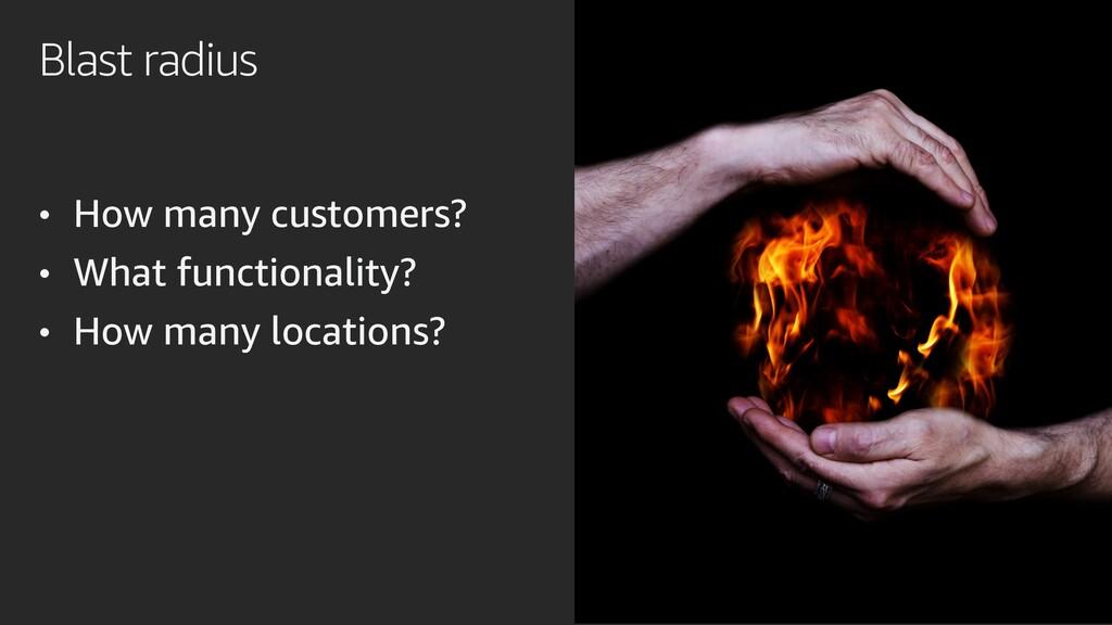 Blast radius • How many customers? • What funct...