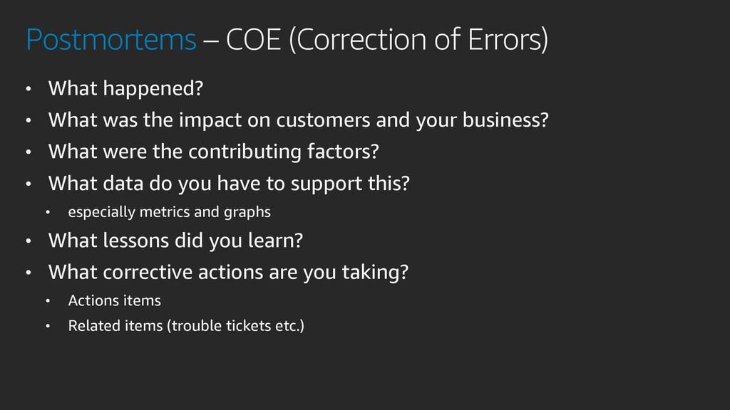 Postmortems – COE (Correction of Errors) • What...