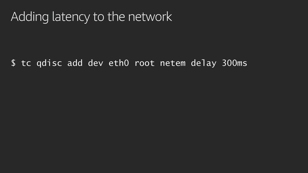 Adding latency to the network $ tc qdisc add de...