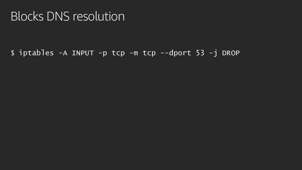 Blocks DNS resolution $ iptables -A INPUT -p tc...