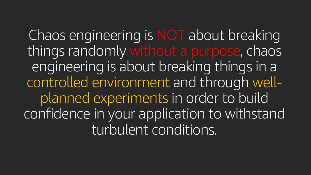 Chaos engineering is NOT about breaking things ...
