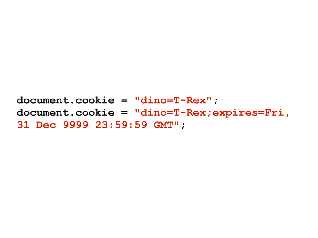 "document.cookie = ""dino=T-Rex""; document.cookie..."
