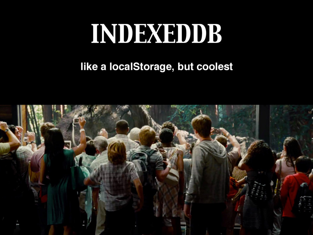INDEXEDDB like a localStorage, but coolest
