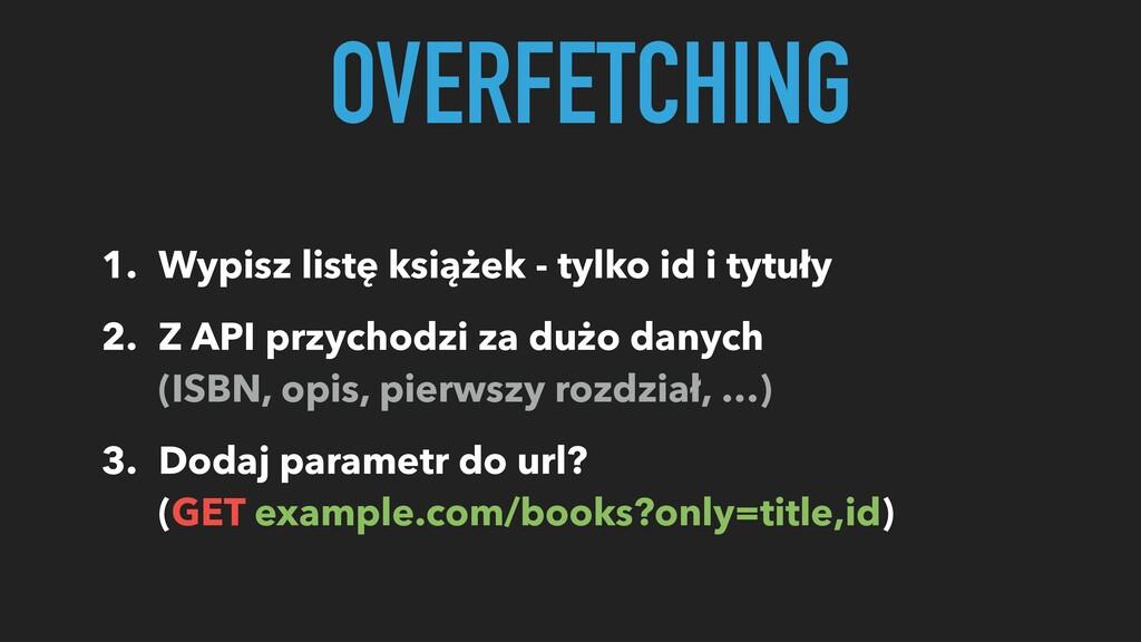 1. Wypisz listę książek - tylko id i tytuły 2. ...