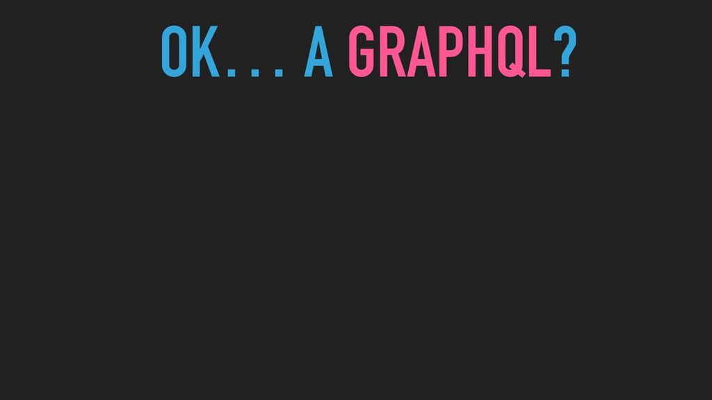 OK… A GRAPHQL?