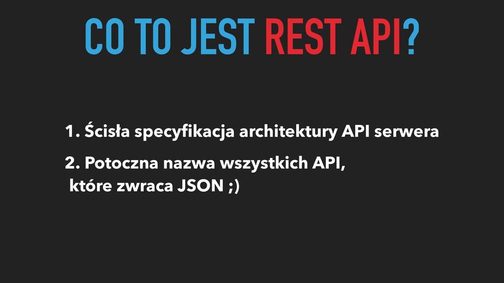 CO TO JEST REST API? 1. Ścisła specyfikacja arch...
