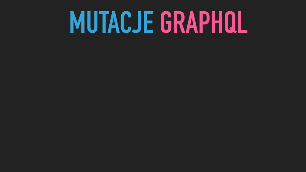 MUTACJE GRAPHQL