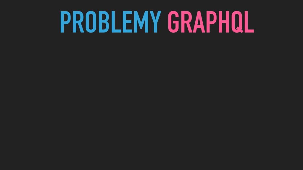 PROBLEMY GRAPHQL