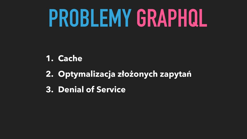 PROBLEMY GRAPHQL 1. Cache 2. Optymalizacja złoż...