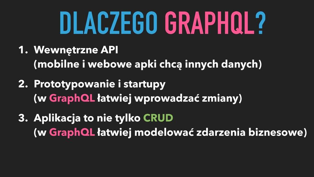 DLACZEGO GRAPHQL? 1. Wewnętrzne API (mobilne i ...